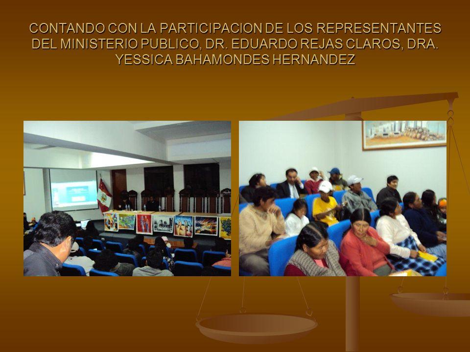 CONTANDO CON LA PARTICIPACION DE LOS REPRESENTANTES DEL MINISTERIO PUBLICO, DR. EDUARDO REJAS CLAROS, DRA. YESSICA BAHAMONDES HERNANDEZ