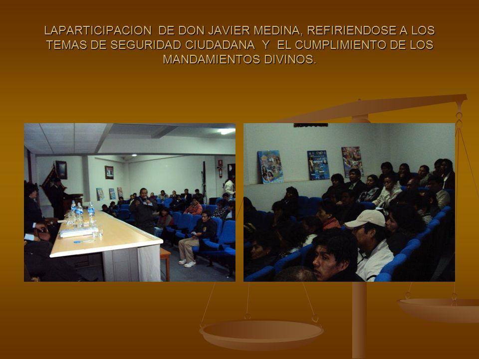 LAPARTICIPACION DE DON JAVIER MEDINA, REFIRIENDOSE A LOS TEMAS DE SEGURIDAD CIUDADANA Y EL CUMPLIMIENTO DE LOS MANDAMIENTOS DIVINOS.
