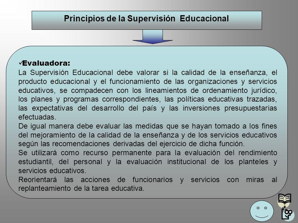 Principios de la Supervisión Educacional Evaluadora: La Supervisión Educacional debe valorar si la calidad de la enseñanza, el producto educacional y