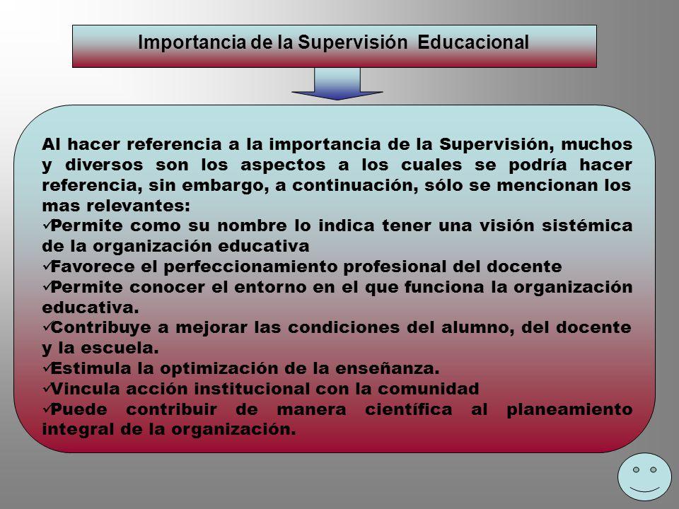 Importancia de la Supervisión Educacional Al hacer referencia a la importancia de la Supervisión, muchos y diversos son los aspectos a los cuales se p