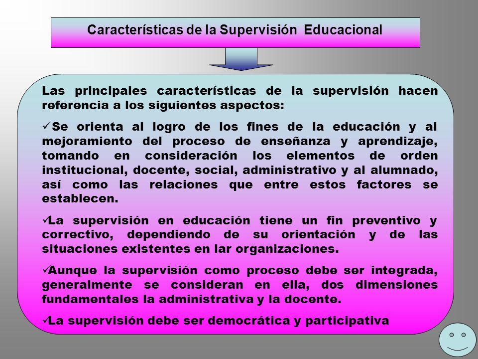 Características de la Supervisión Educacional Es un proceso cooperativo en donde todos los actores participan en su desarrollo y en la búsqueda de opciones que permitan optimizar el funcionamiento organizacional (lo cual no implica necesariamente la existencia de situaciones problemáticas).