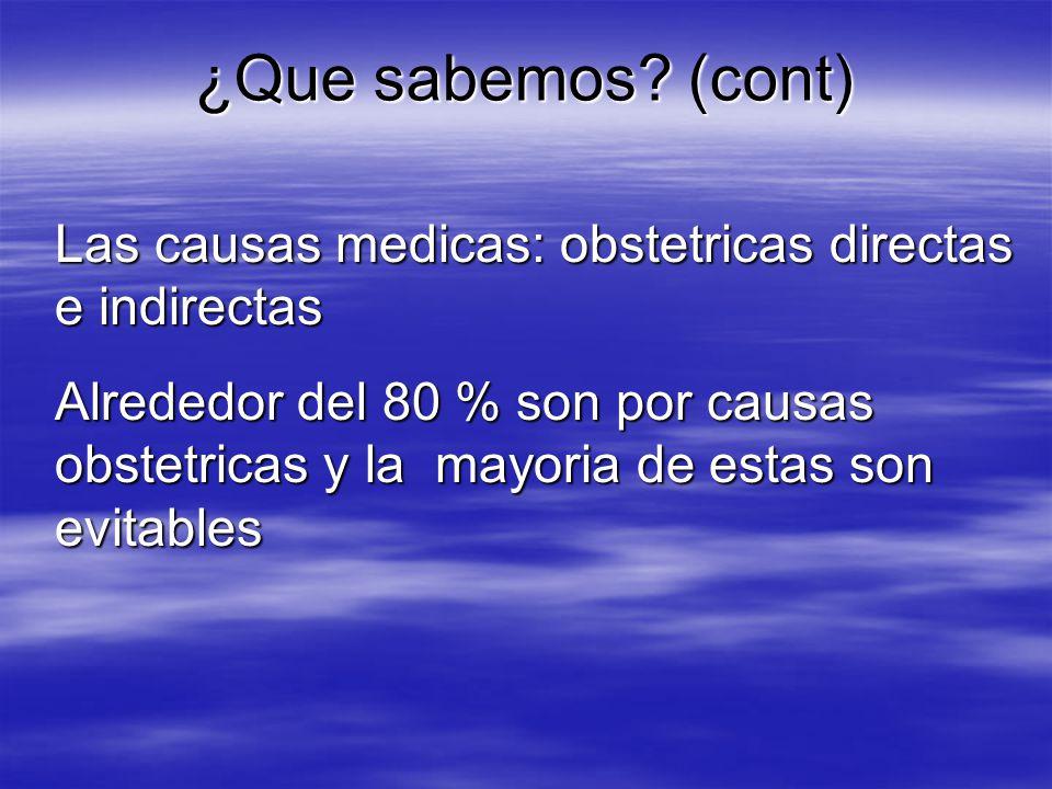 Las causas medicas: obstetricas directas e indirectas Alrededor del 80 % son por causas obstetricas y la mayoria de estas son evitables ¿Que sabemos.