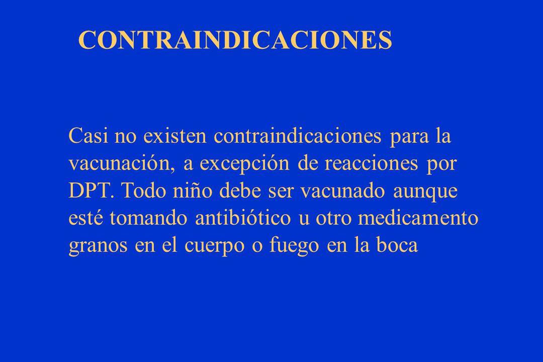 CONTRAINDICACIONES Casi no existen contraindicaciones para la vacunación, a excepción de reacciones por DPT.