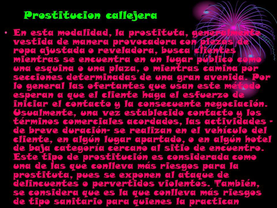 Prostitucion callejera En esta modalidad, la prostituta, generalmente vestida de manera provocadora con piezas de ropa ajustada o reveladora, busca cl