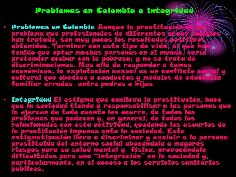 Problemas en Colombia e integridad Problemas en Colombia Aunque la prostitución es un problema que profesionales de diferentes áreas sociales han trat