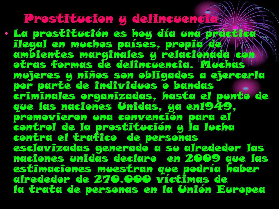 Prostitucion y delincuencia La prostitución es hoy día una práctica ilegal en muchos países, propia de ambientes marginales y relacionada con otras fo