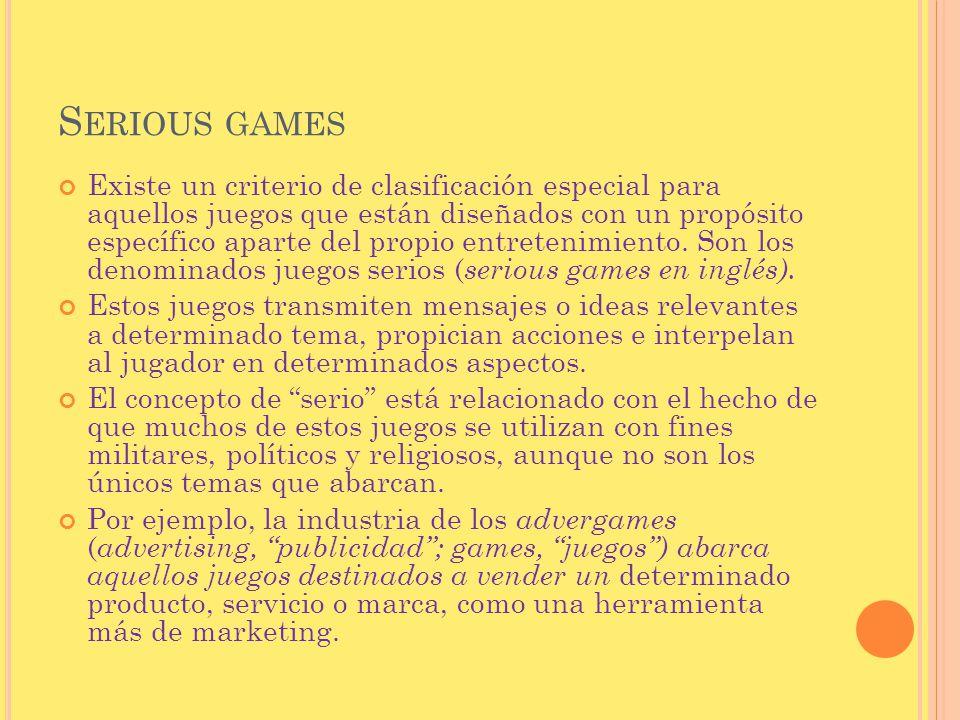 S ERIOUS GAMES Existe un criterio de clasificación especial para aquellos juegos que están diseñados con un propósito específico aparte del propio ent