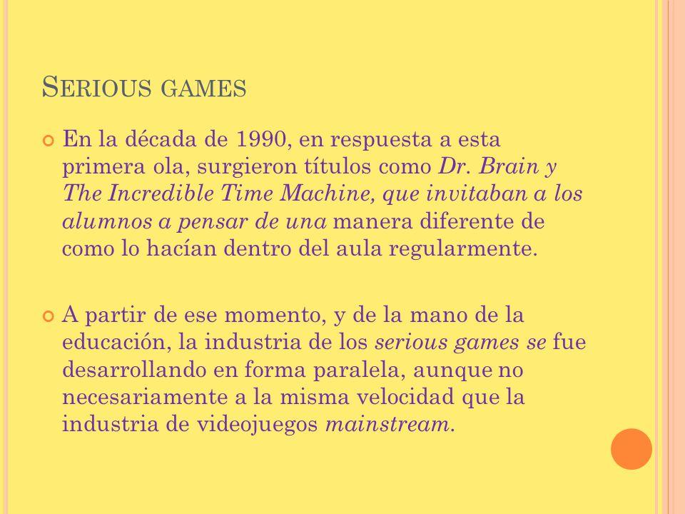 S ERIOUS GAMES En la década de 1990, en respuesta a esta primera ola, surgieron títulos como Dr. Brain y The Incredible Time Machine, que invitaban a