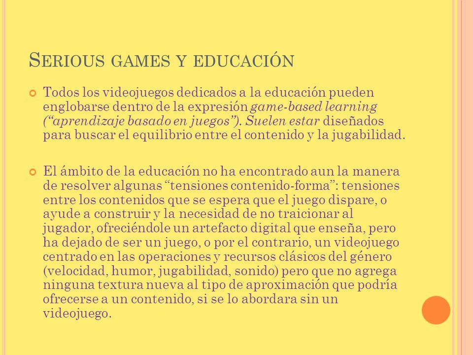 S ERIOUS GAMES Y EDUCACIÓN Todos los videojuegos dedicados a la educación pueden englobarse dentro de la expresión game-based learning (aprendizaje ba