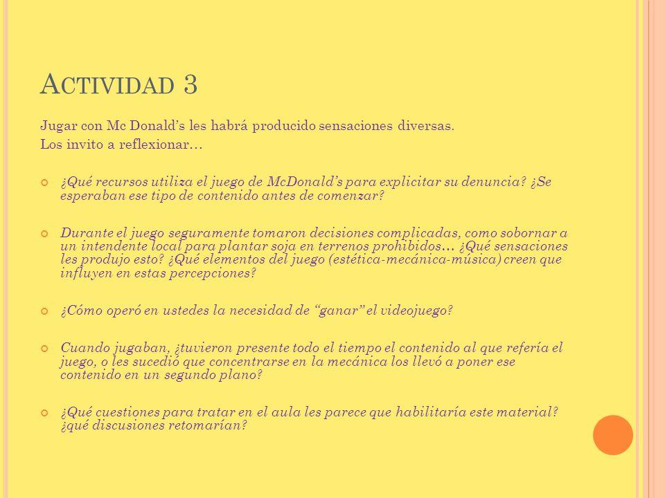 A CTIVIDAD 3 Jugar con Mc Donalds les habrá producido sensaciones diversas. Los invito a reflexionar… ¿Qué recursos utiliza el juego de McDonalds para