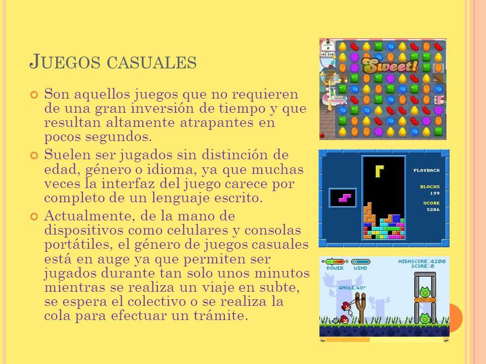 J UEGOS CASUALES Son aquellos juegos que no requieren de una gran inversión de tiempo y que resultan altamente atrapantes en pocos segundos. Suelen se