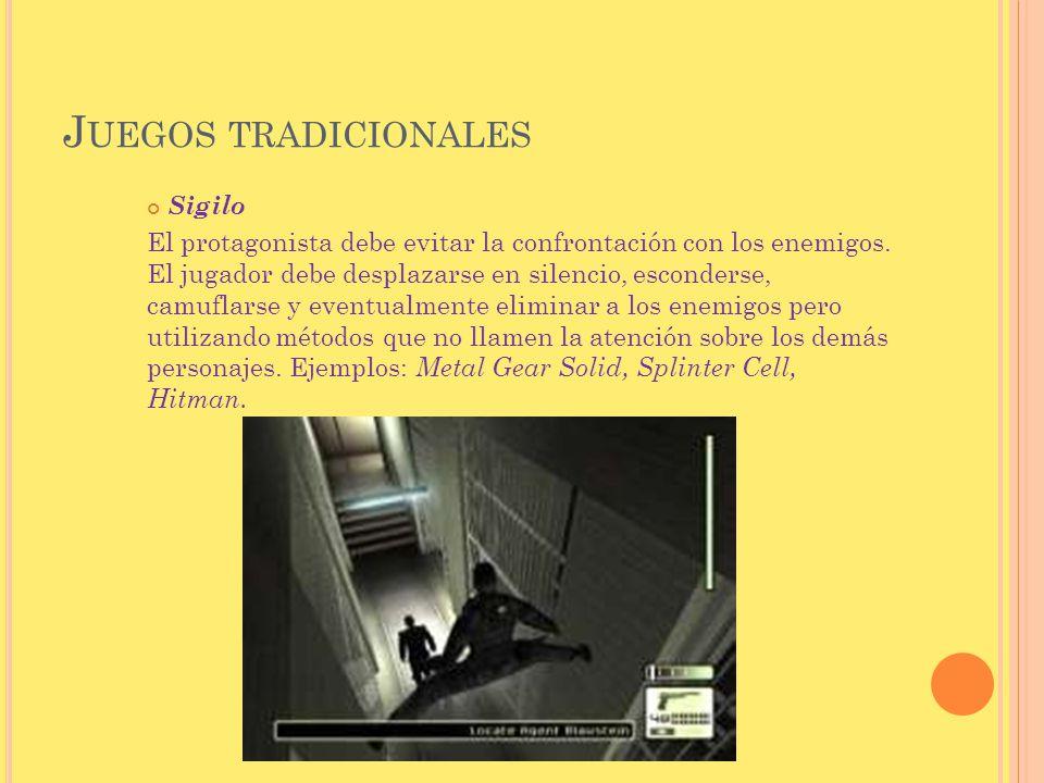 J UEGOS TRADICIONALES Sigilo El protagonista debe evitar la confrontación con los enemigos. El jugador debe desplazarse en silencio, esconderse, camuf