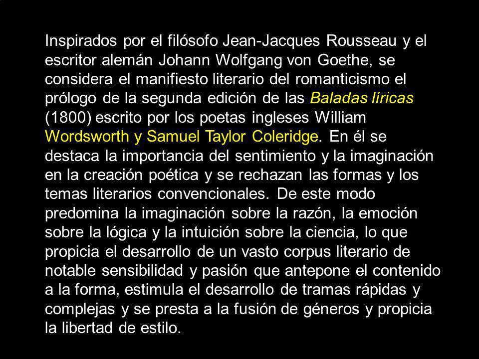 Inspirados por el filósofo Jean-Jacques Rousseau y el escritor alemán Johann Wolfgang von Goethe, se considera el manifiesto literario del romanticismo el prólogo de la segunda edición de las Baladas líricas (1800) escrito por los poetas ingleses William Wordsworth y Samuel Taylor Coleridge.