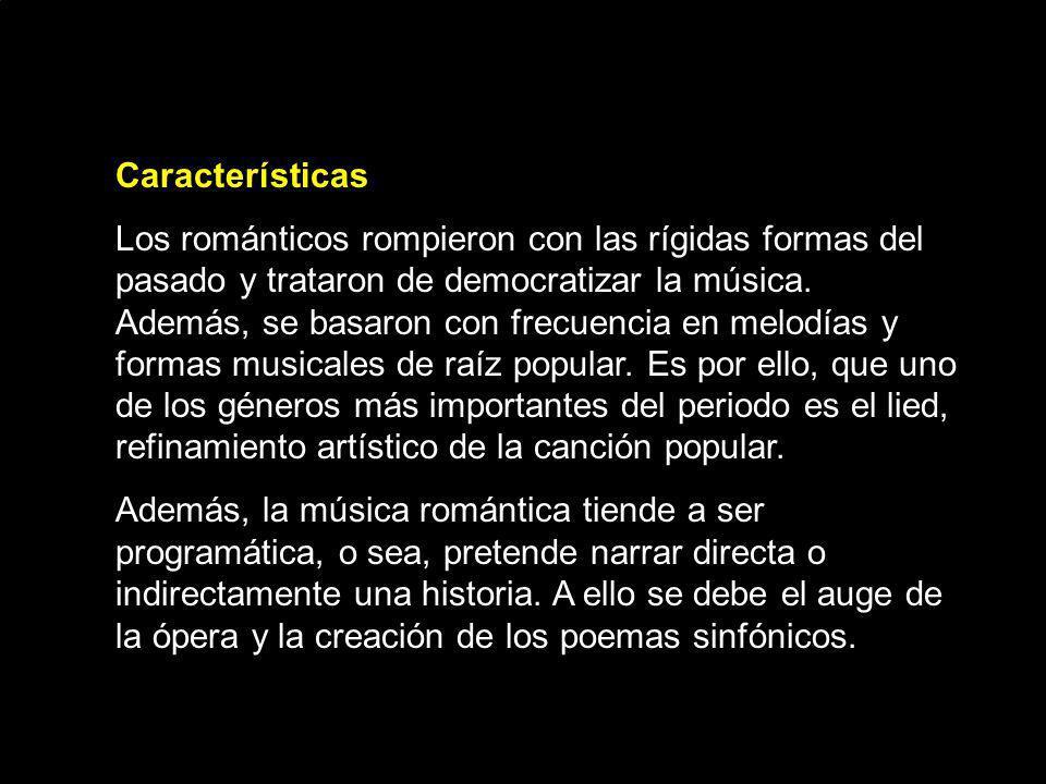 Características Los románticos rompieron con las rígidas formas del pasado y trataron de democratizar la música. Además, se basaron con frecuencia en