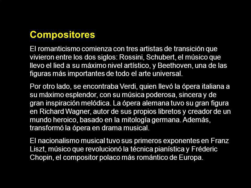 Compositores El romanticismo comienza con tres artistas de transición que vivieron entre los dos siglos: Rossini, Schubert, el músico que llevo el lie