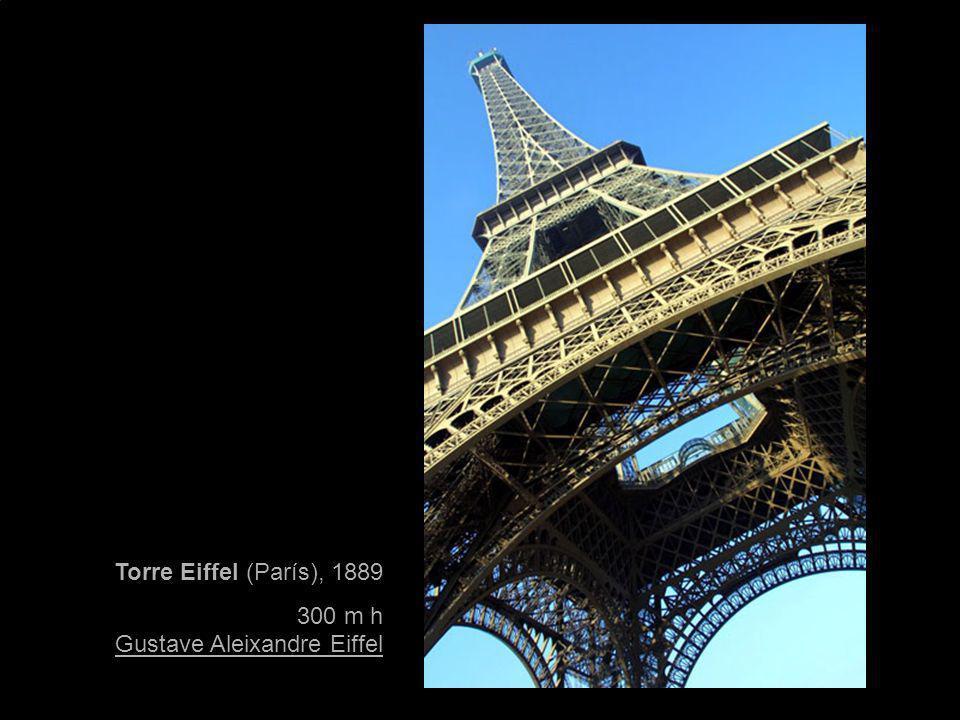 Torre Eiffel (París), 1889 300 m h Gustave Aleixandre Eiffel