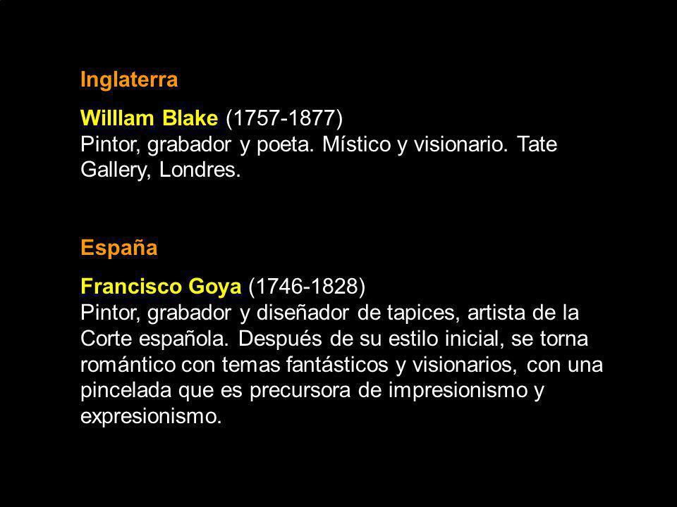 Inglaterra Willlam Blake (1757-1877) Pintor, grabador y poeta. Místico y visionario. Tate Gallery, Londres. España Francisco Goya (1746-1828) Pintor,