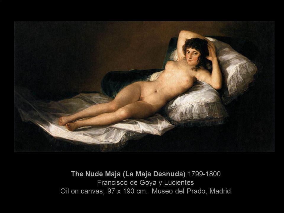 The Nude Maja (La Maja Desnuda) 1799-1800 Francisco de Goya y Lucientes Oil on canvas, 97 x 190 cm. Museo del Prado, Madrid