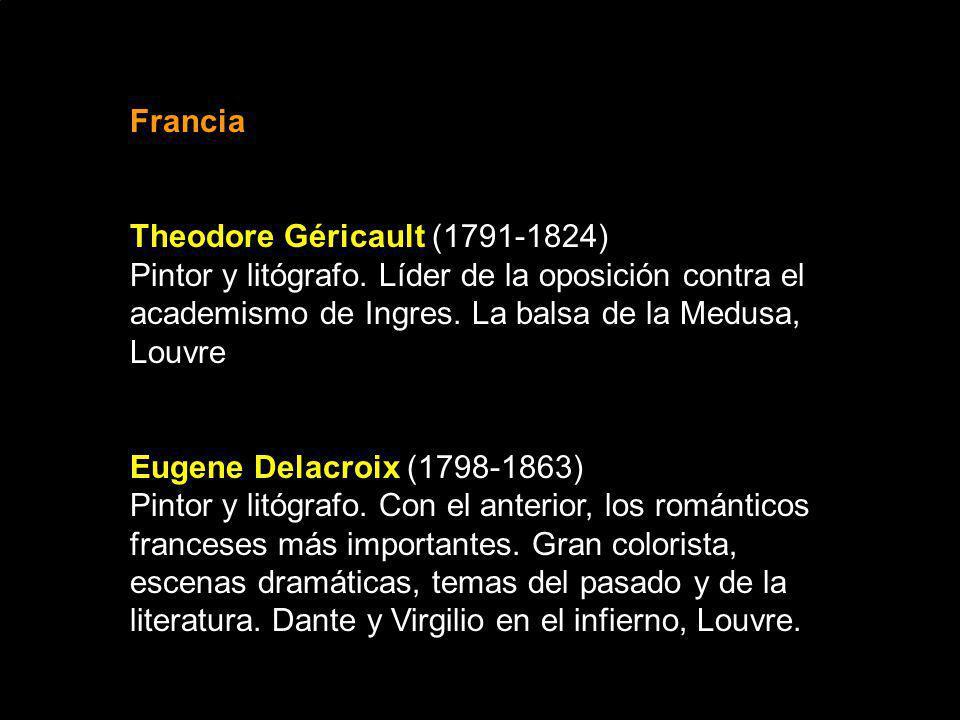 Francia Theodore Géricault (1791-1824) Pintor y litógrafo. Líder de la oposición contra el academismo de Ingres. La balsa de la Medusa, Louvre Eugene