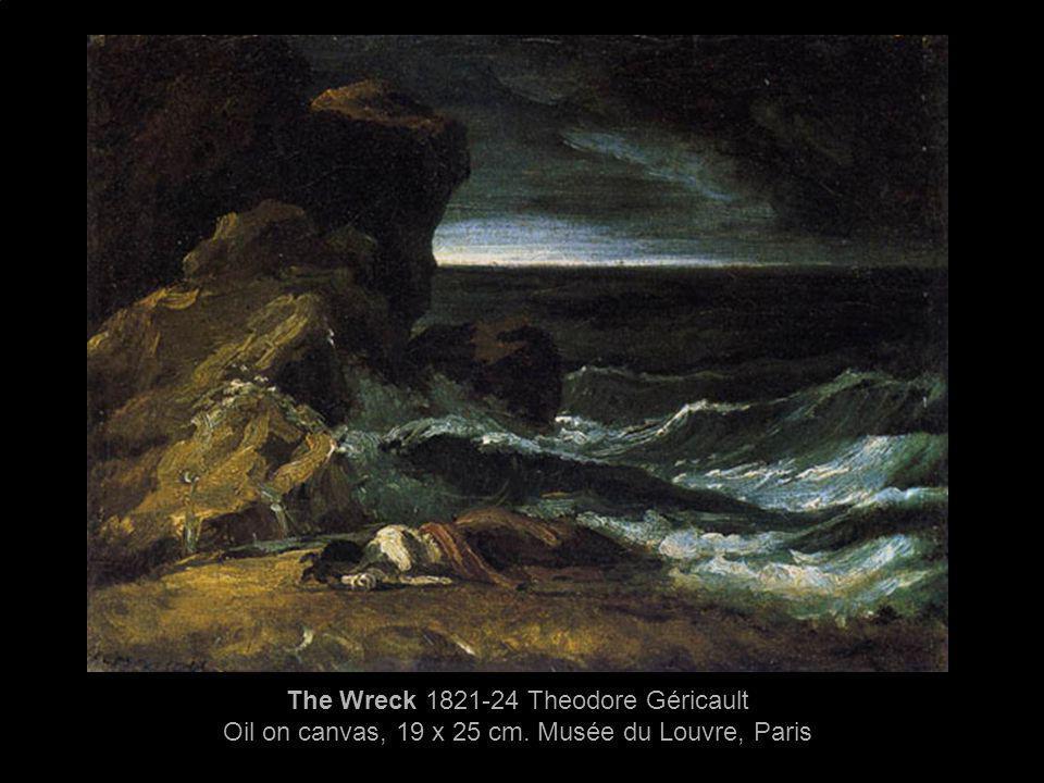 The Wreck 1821-24 Theodore Géricault Oil on canvas, 19 x 25 cm. Musée du Louvre, Paris
