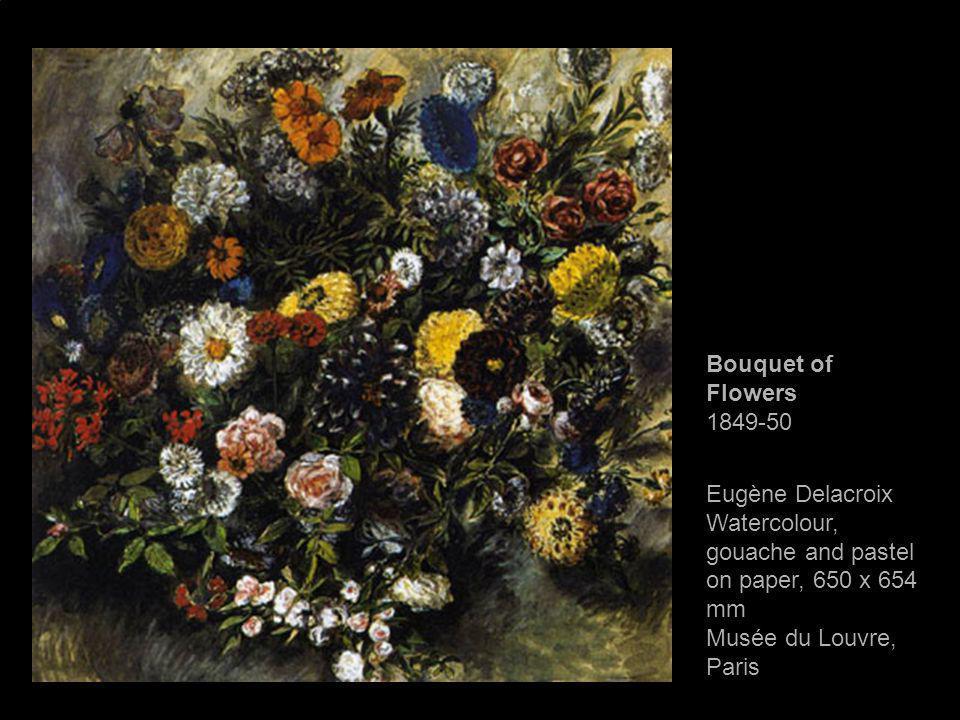 Bouquet of Flowers 1849-50 Eugène Delacroix Watercolour, gouache and pastel on paper, 650 x 654 mm Musée du Louvre, Paris