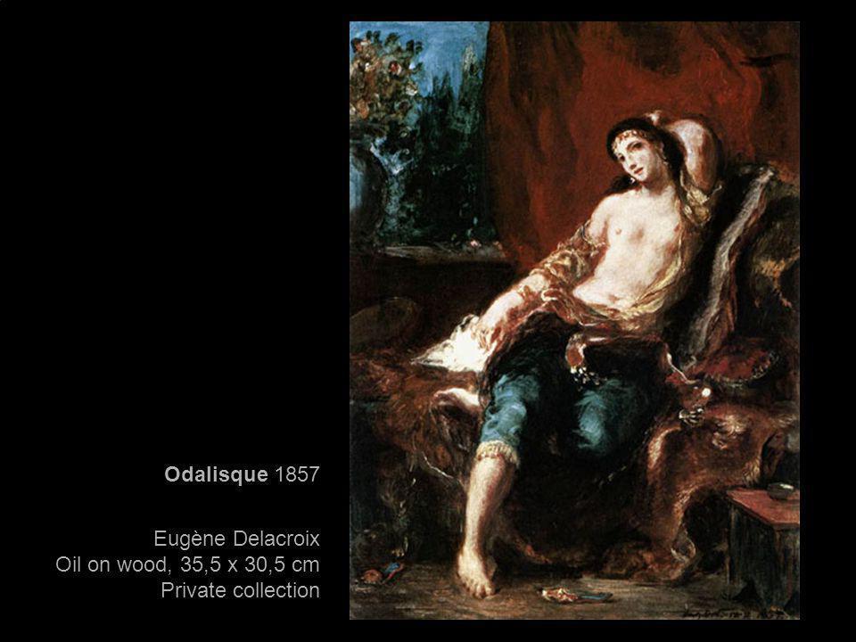 Odalisque 1857 Eugène Delacroix Oil on wood, 35,5 x 30,5 cm Private collection