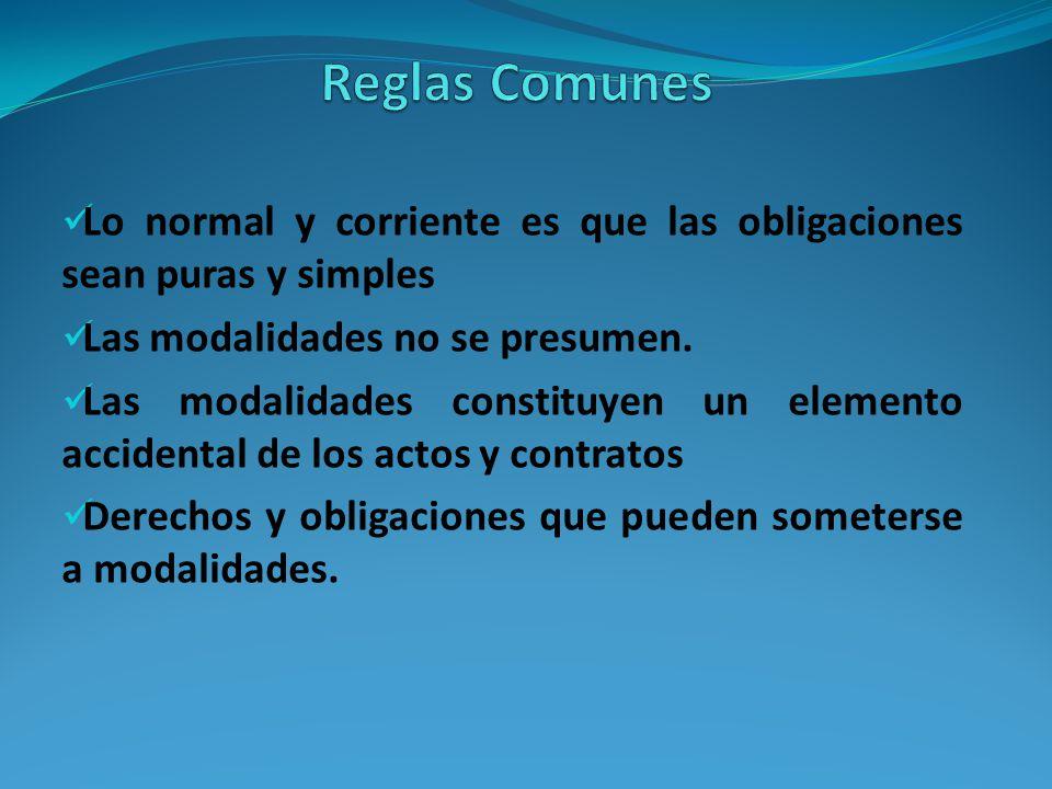Lo normal y corriente es que las obligaciones sean puras y simples Las modalidades no se presumen.