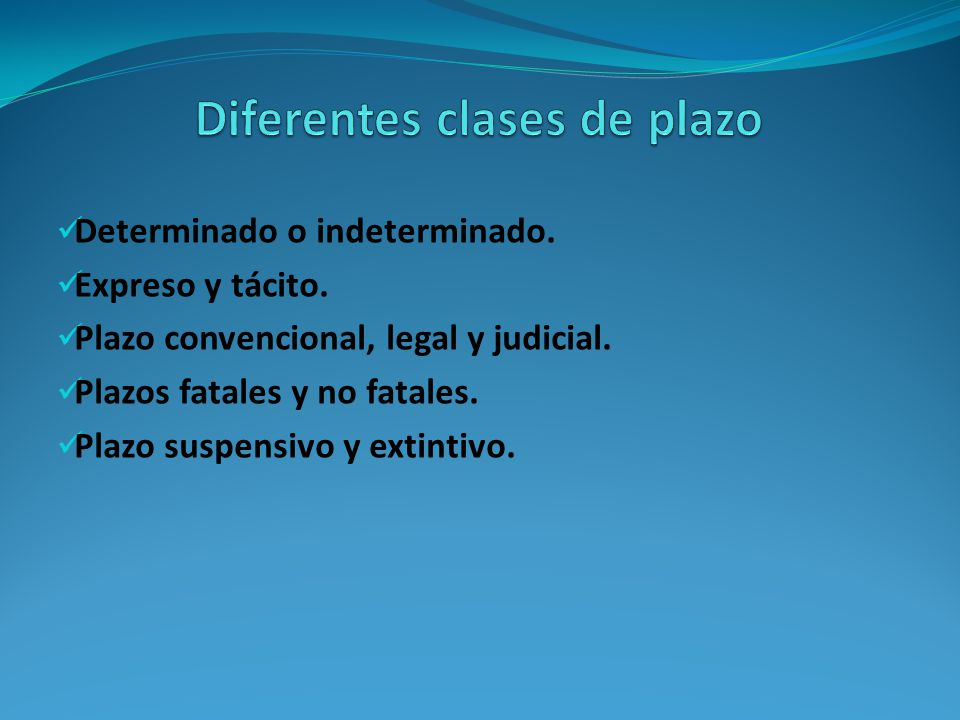 Determinado o indeterminado.Expreso y tácito. Plazo convencional, legal y judicial.