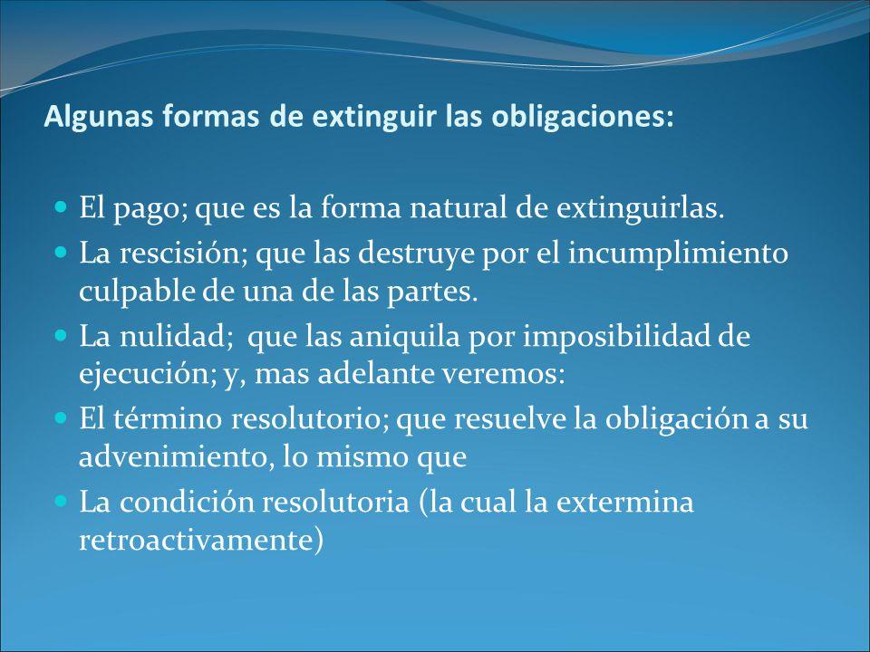Algunas formas de extinguir las obligaciones: El pago; que es la forma natural de extinguirlas.
