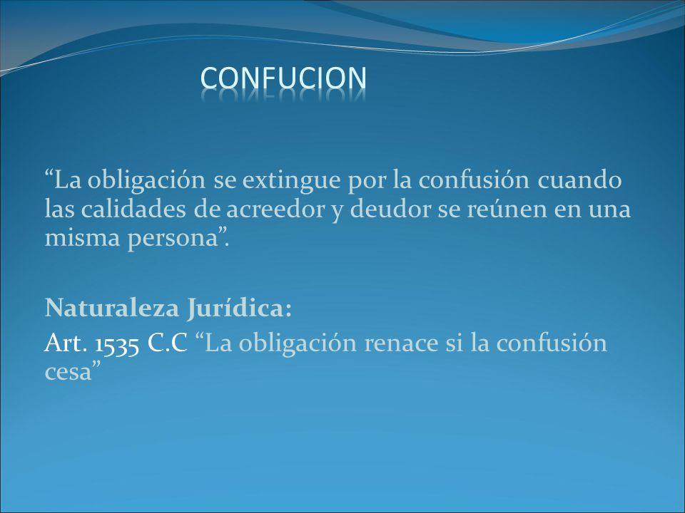 La obligación se extingue por la confusión cuando las calidades de acreedor y deudor se reúnen en una misma persona.
