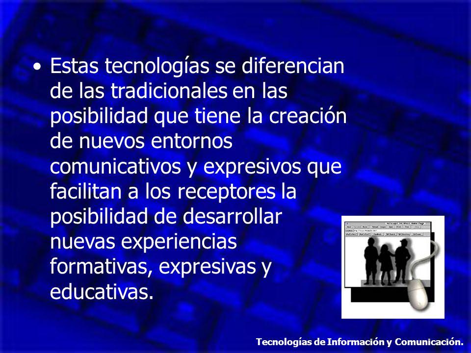 Estas tecnologías se diferencian de las tradicionales en las posibilidad que tiene la creación de nuevos entornos comunicativos y expresivos que facil