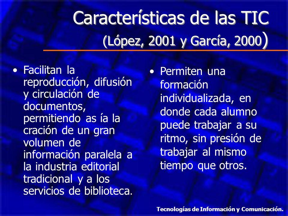 Características de las TIC (López, 2001 y García, 2000 ) Facilitan la reproducción, difusión y circulación de documentos, permitiendo as ía la cración