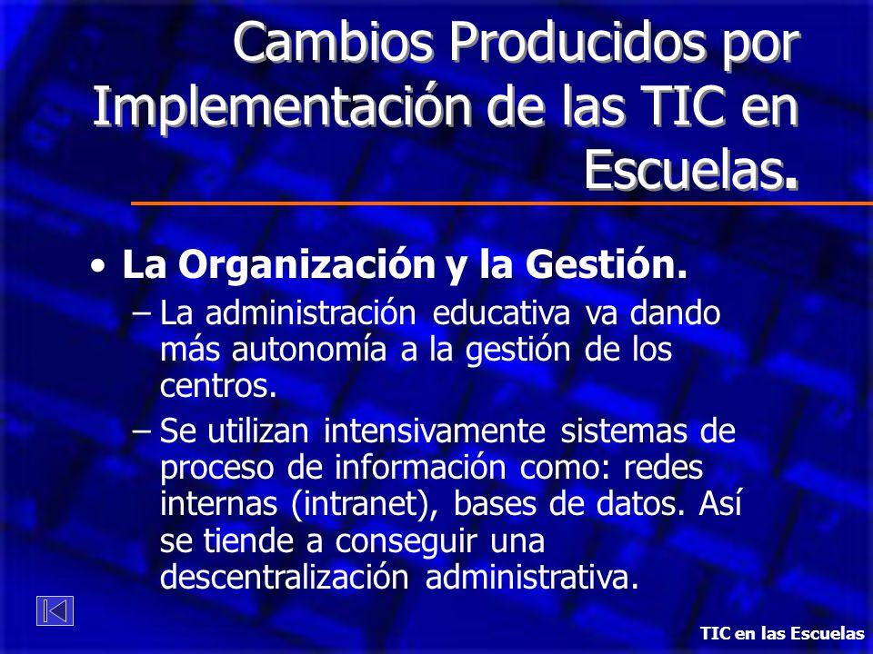 Cambios Producidos por Implementación de las TIC en Escuelas. La Organización y la Gestión. –La administración educativa va dando más autonomía a la g
