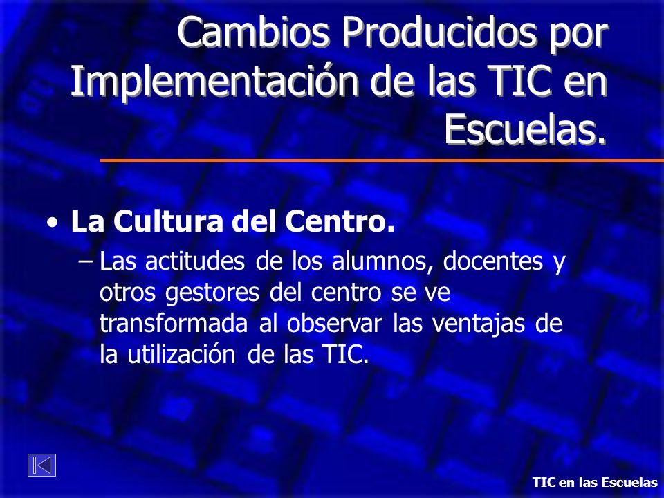 Cambios Producidos por Implementación de las TIC en Escuelas. La Cultura del Centro. –Las actitudes de los alumnos, docentes y otros gestores del cent