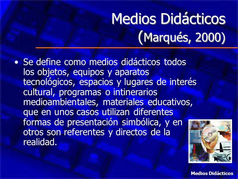 Medios Didácticos ( Marqués, 2000) Medios Didácticos ( Marqués, 2000) Se define como medios didácticos todos los objetos, equipos y aparatos tecnológi