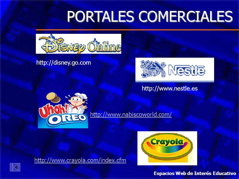 http://www.nestle.es http://disney.go.com PORTALES COMERCIALES http://www.nabiscoworld.com/ http://www.crayola.com/index.cfm Espacios Web de Interés E