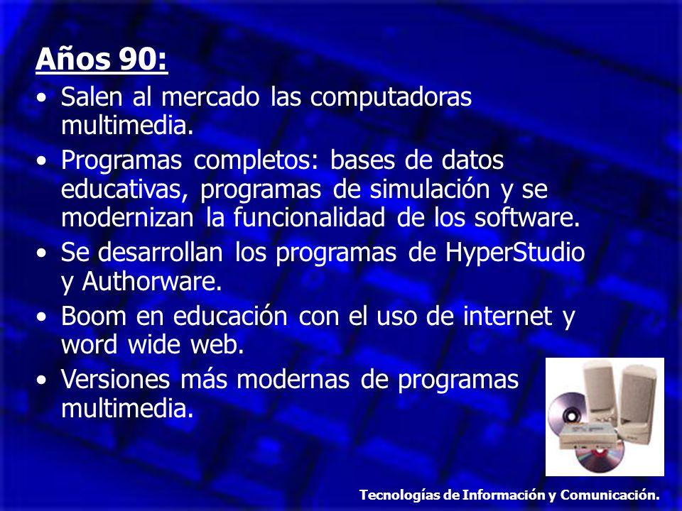 Años 90: Salen al mercado las computadoras multimedia. Programas completos: bases de datos educativas, programas de simulación y se modernizan la func