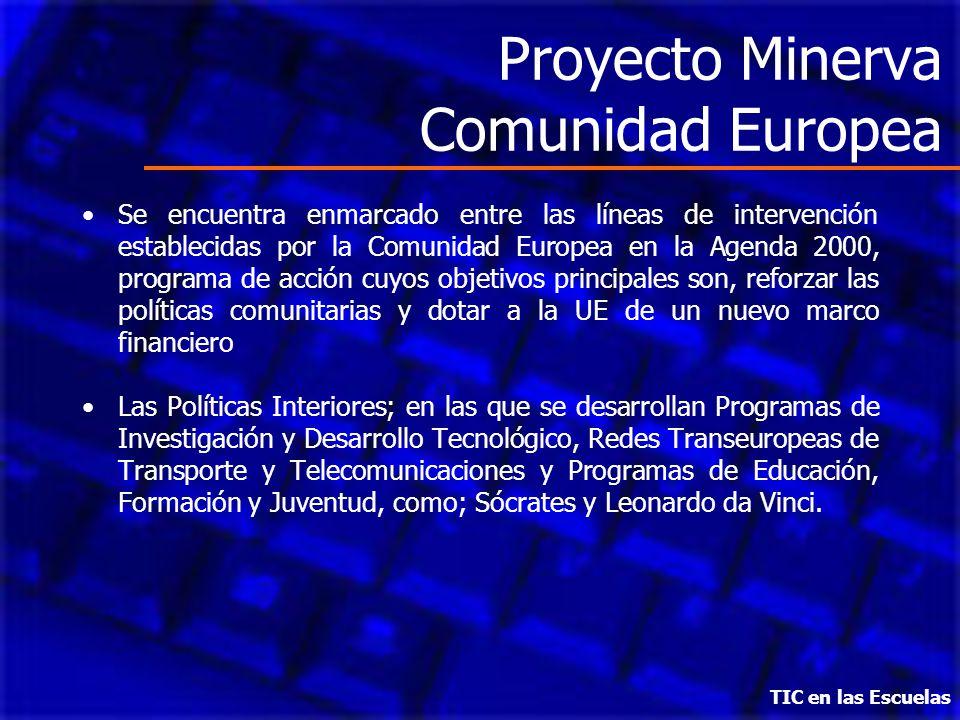 TIC en las Escuelas Proyecto Minerva Comunidad Europea Se encuentra enmarcado entre las líneas de intervención establecidas por la Comunidad Europea e