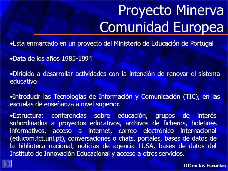 TIC en las Escuelas Proyecto Minerva Comunidad Europea Esta enmarcado en un proyecto del Ministerio de Educación de Portugal Data de los años 1985-199