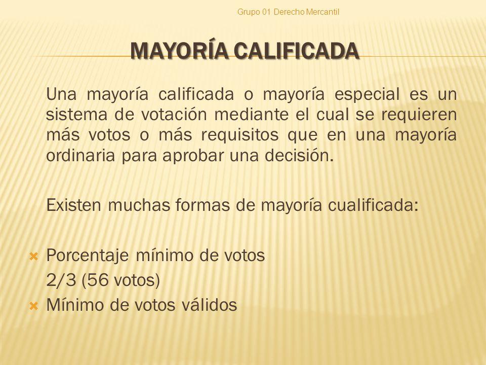 MAYORÍA CALIFICADA Una mayoría calificada o mayoría especial es un sistema de votación mediante el cual se requieren más votos o más requisitos que en una mayoría ordinaria para aprobar una decisión.