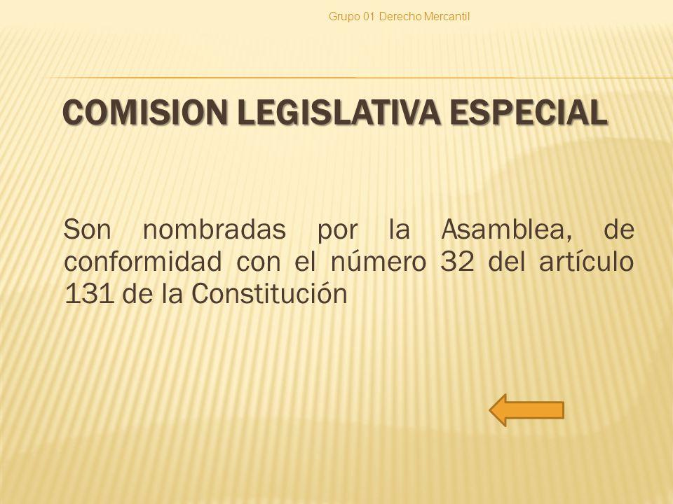 COMISION LEGISLATIVA ESPECIAL Son nombradas por la Asamblea, de conformidad con el número 32 del artículo 131 de la Constitución Grupo 01 Derecho Merc