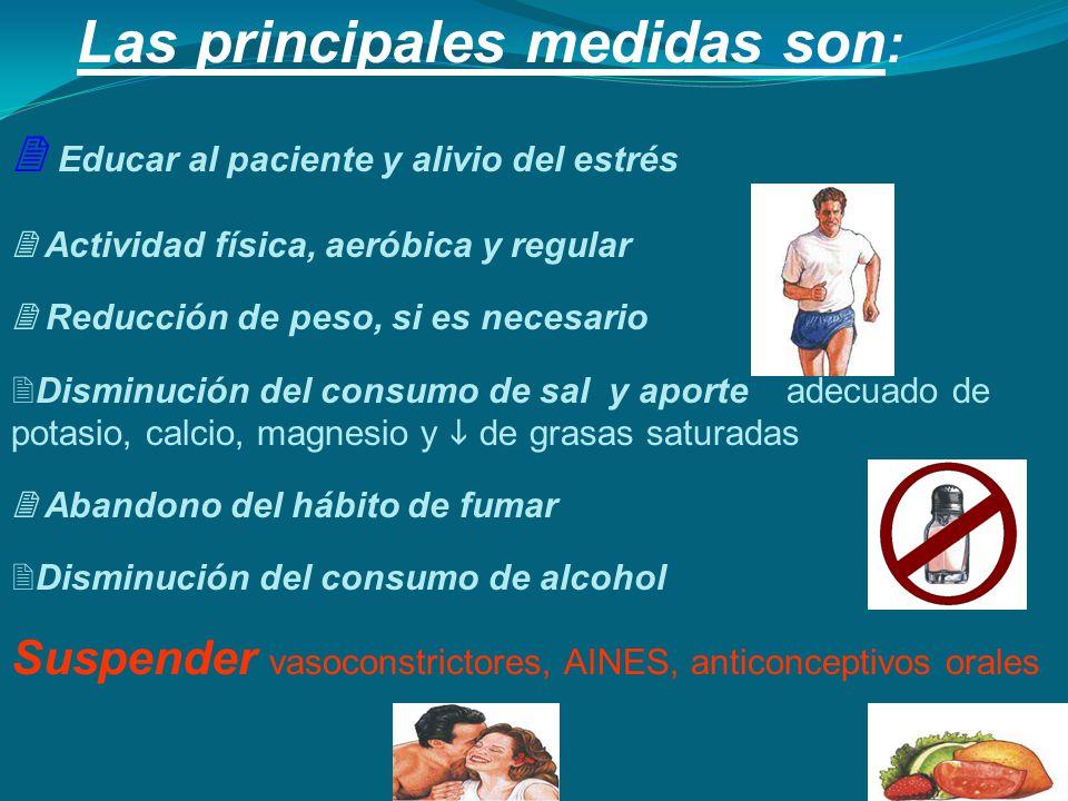Las principales medidas son : Educar al paciente y alivio del estrés Actividad física, aeróbica y regular Reducción de peso, si es necesario Disminuci