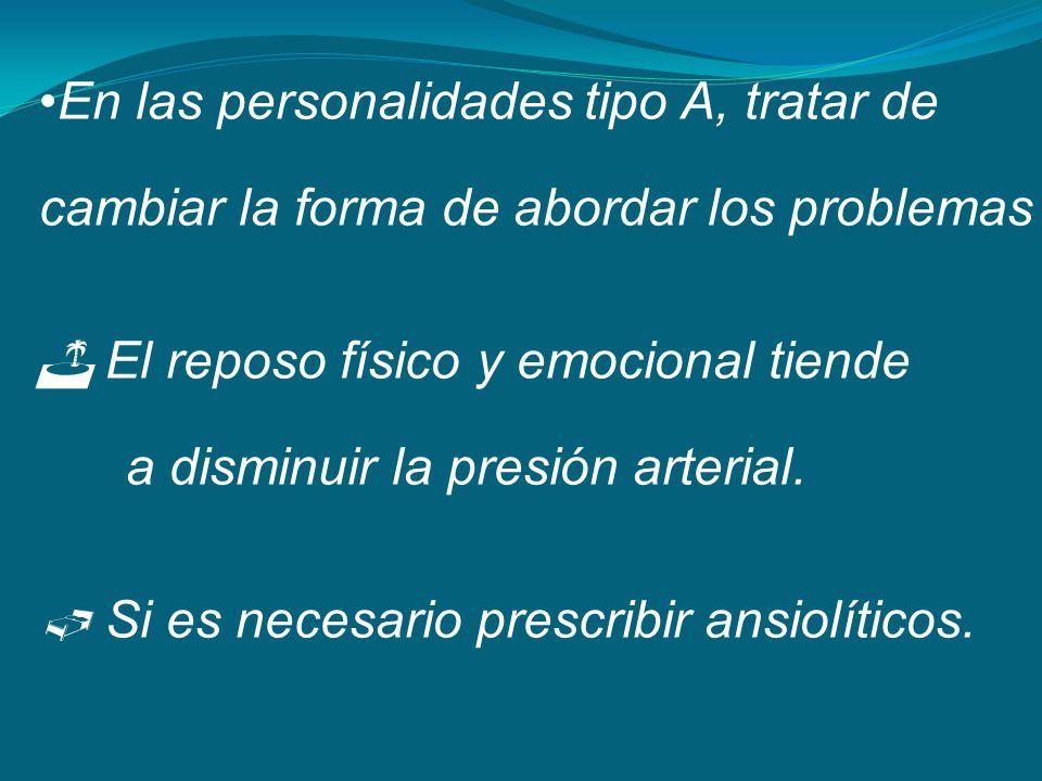 En las personalidades tipo A, tratar de cambiar la forma de abordar los problemas El reposo físico y emocional tiende a disminuir la presión arterial.