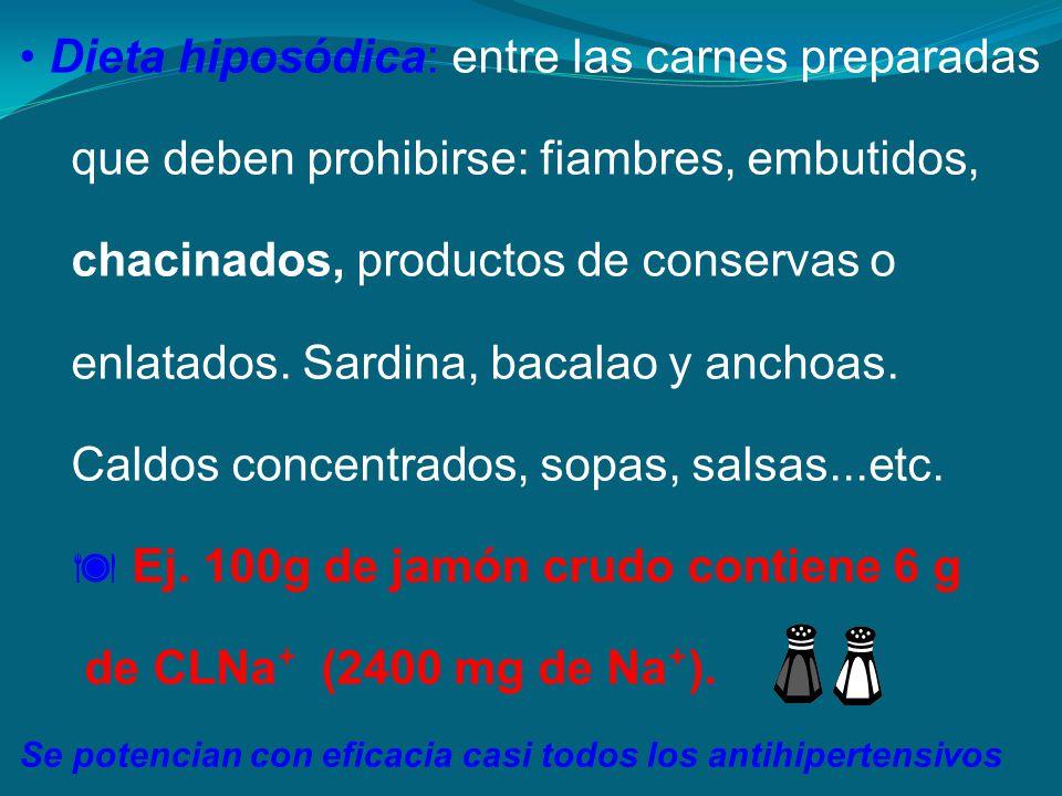Dieta hiposódica: entre las carnes preparadas que deben prohibirse: fiambres, embutidos, chacinados, productos de conservas o enlatados. Sardina, baca