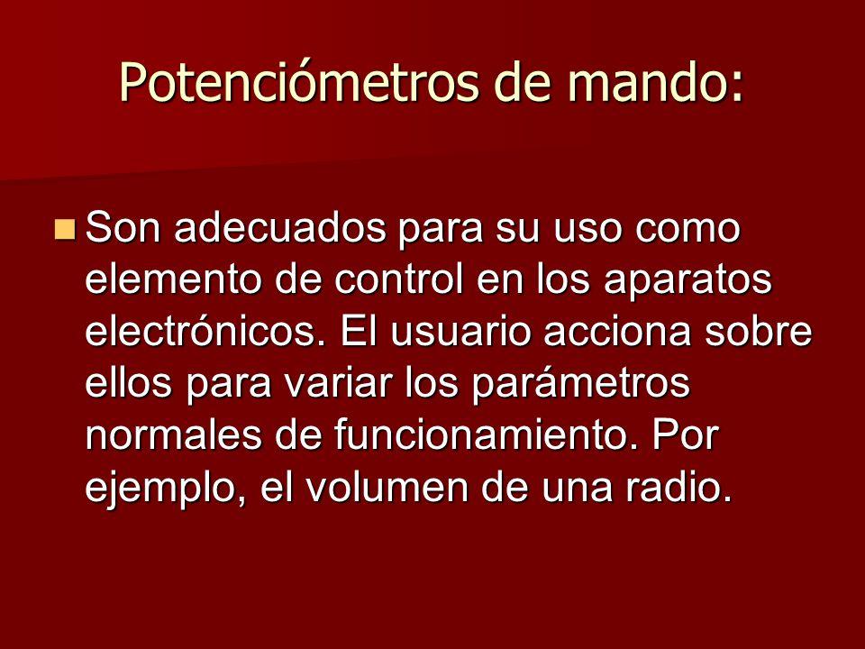 Potenciómetros de mando: Son adecuados para su uso como elemento de control en los aparatos electrónicos.