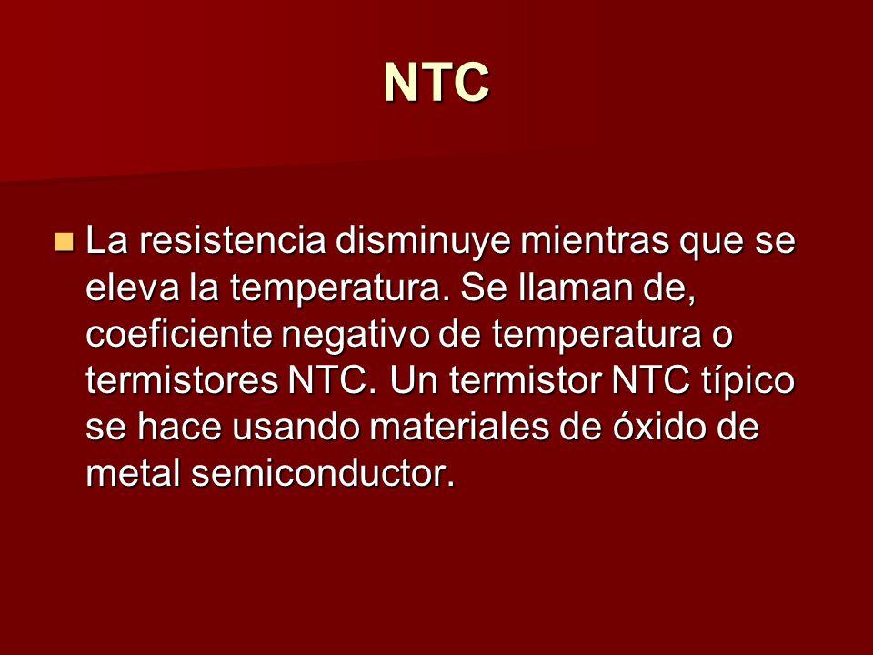 NTC La resistencia disminuye mientras que se eleva la temperatura.
