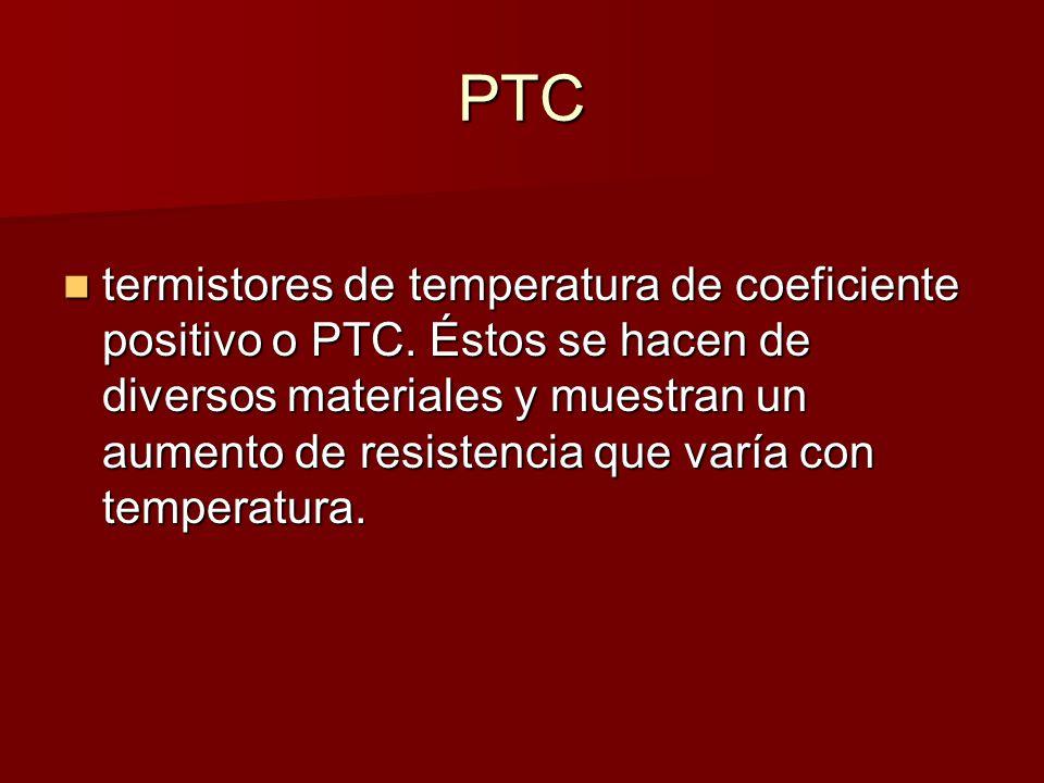 PTC termistores de temperatura de coeficiente positivo o PTC.