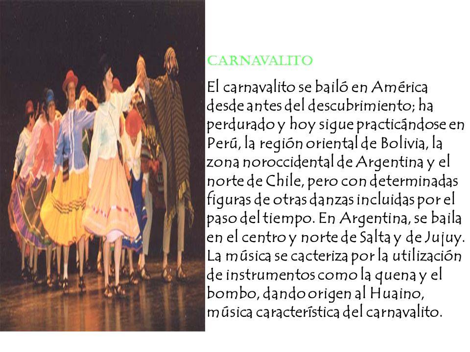 Carnavalito El carnavalito se bailó en América desde antes del descubrimiento; ha perdurado y hoy sigue practicándose en Perú, la región oriental de Bolivia, la zona noroccidental de Argentina y el norte de Chile, pero con determinadas figuras de otras danzas incluidas por el paso del tiempo.