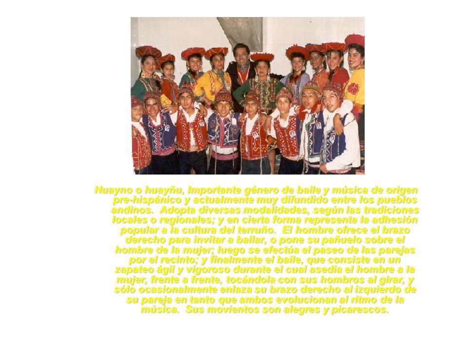 Huayno o huayñu, Importante género de baile y música de origen pre-hispánico y actualmente muy difundido entre los pueblos andinos.