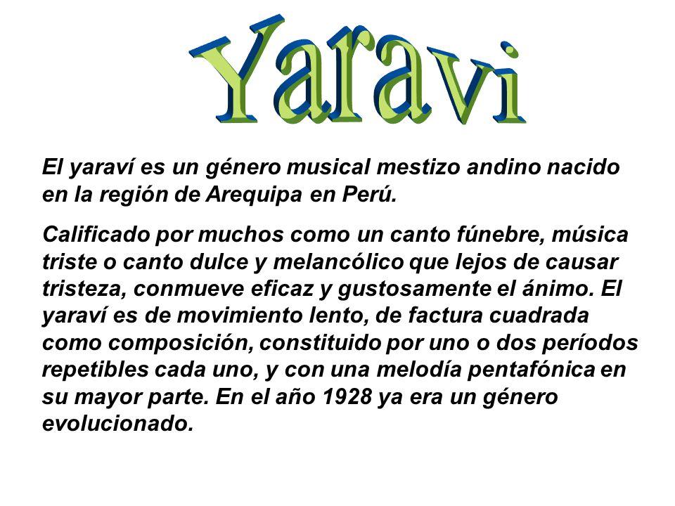 El yaraví es un género musical mestizo andino nacido en la región de Arequipa en Perú.